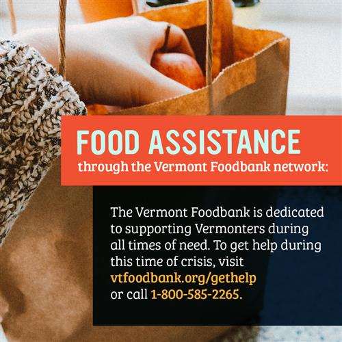 To get help with food visit vtfoodbank.org/gethelp or call 1-800-585-2265